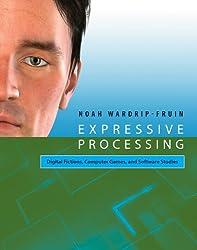 Expressive Processing: Digital Fictions, Computer Games, and Software Studies