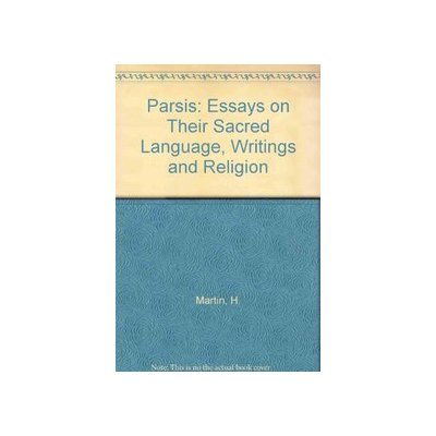 Parsis: Essays on Their Sacred Language, Writings and Religion par  H. Martin