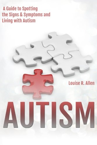 Autism: I Think I Might be Autistic: A Guide to Spotting the Signs and Symptoms and Living with Autism 2nd Edition