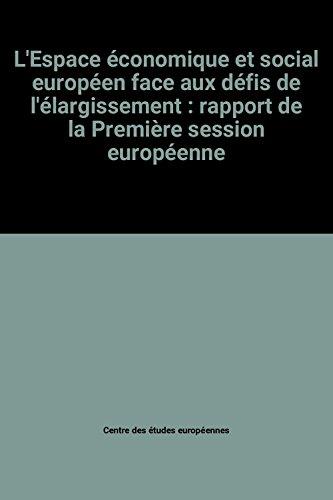 L'Espace économique et social européen face aux défis de l'élargissement : rapport de la Première session européenne par Centre des études européennes