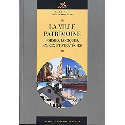 La ville patrimoine : Formes, logiques, enjeux et stratégies