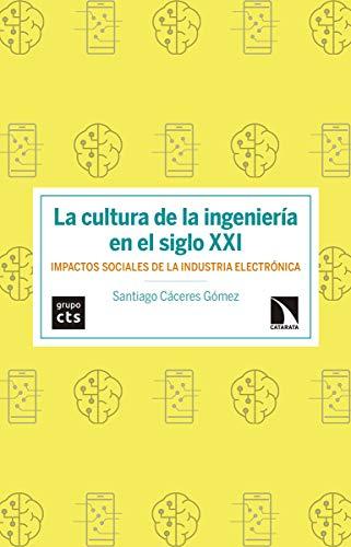 La cultura de la ingeniería en el siglo XXI: Impactos sociales de la industria electrónica (Investigación y Debate)