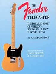Fender Telecaster A Detailed Story of America's Senior Solid Body Electric Guitar by Duchossoir, A. R. ( Author ) ON Oct-01-1991, Paperback