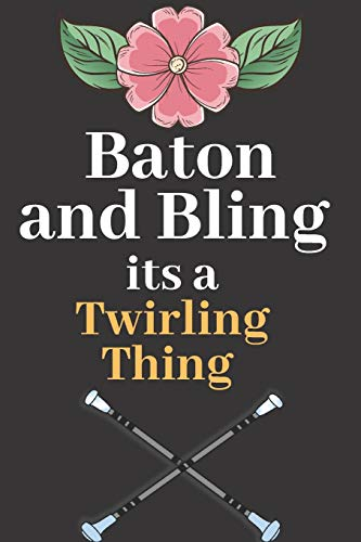 Baton and Bling it's a Twirling Thing: Perfect Journal Lined Notebook To Write things in for Kids. (Laptop Case Bling)