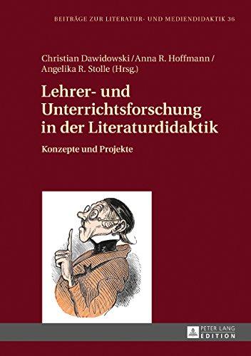Lehrer- und Unterrichtsforschung in der Literaturdidaktik: Konzepte und Projekte (Beitraege zur Literatur- und Mediendidaktik)