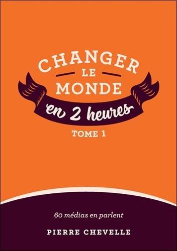 Changer le monde en 2 heures : Tome 1