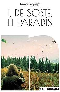 I, de sobte, el paradís par Núria Perpinyà Filella