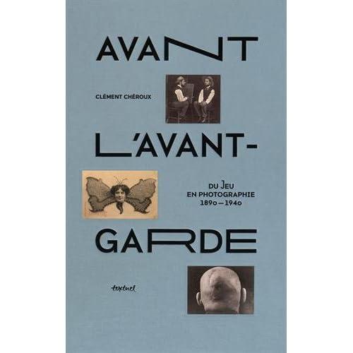 Avant l'avant-garde : Du jeu en photographie 1890-1940