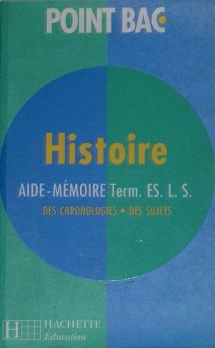 POINT BAC - AIDE-MEMOIRE HISTOIRE - TERMINALE ES. L. S. - DES CHRONOLOGIES, DES SUJETS