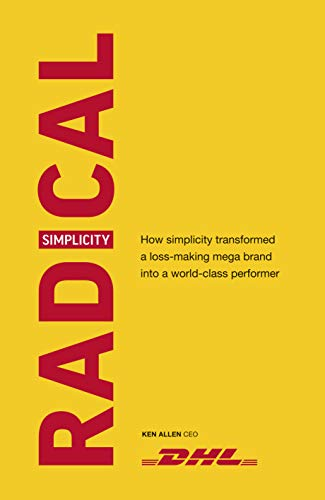 Radical Simplicity: How simplicity transformed a loss-making mega brand into a world-class performer (English Edition)
