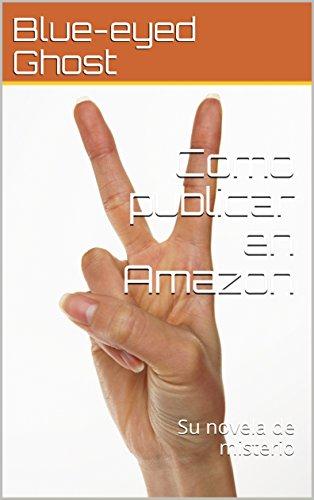 Como publicar en Amazon: Su novela de misterio
