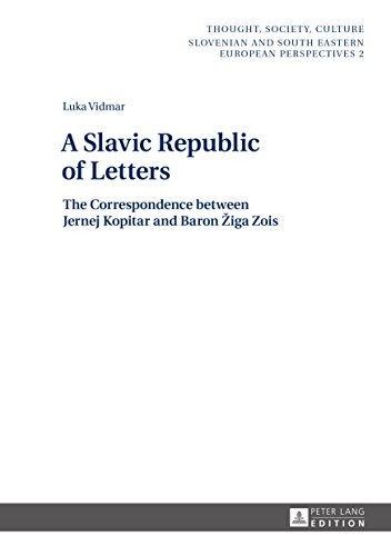 A Slavic Republic of Letters: The Correspondence between Jernej Kopitar and Baron Žiga Zois (Thought, Society, Culture Book 2) (English Edition)