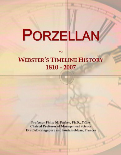 Porzellan: Webster's Timeline History, 1810-2007 (Porzellan Internationalen)