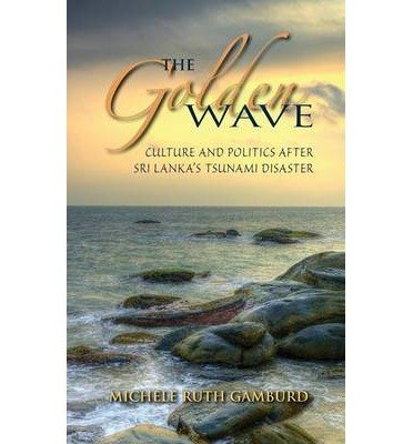 By Michele Ruth Gamburd ( Author ) [ Golden Wave: Culture and Politics After Sri Lanka's Tsunami Disaster By Dec-2013 Hardcover