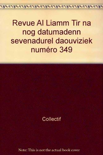 Revue Al Liamm Tir na nog datumadenn sevenadurel daouviziek numéro 349 par Collectif