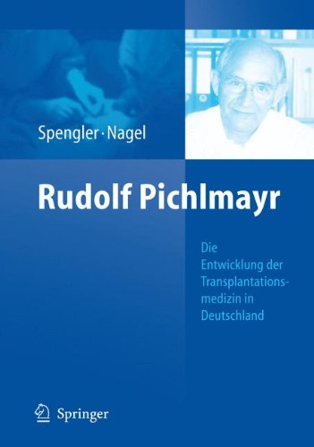 Rudolf Pichlmayr: Die Entwicklung der Transplantationsmedizin in Deutschland