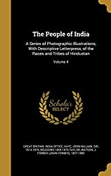 The People of India: A Series of Photographic Illustrations, With Descriptive Letterpress, of the Races and Tribes of Hindustan; Volume 4