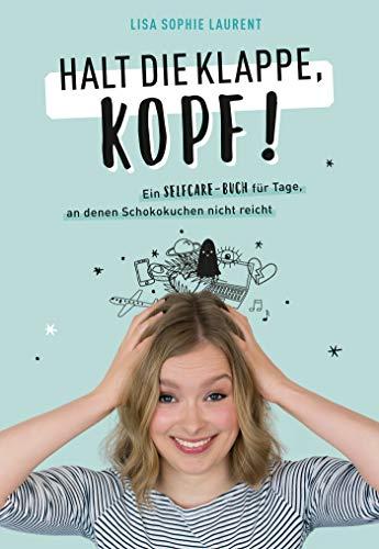 Halt die Klappe, Kopf!: Ein Selfcare-Buch für Tage, an denen Schokokuchen nicht reicht