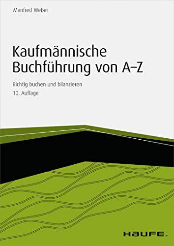 Kaufmännische Buchführung von A-Z - inkl. Arbeitshilfen online: Richtig buchen und bilanzieren (Haufe Fachbuch 1129)