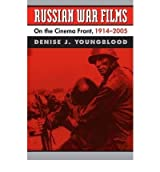 [(Russian War Films: On the Cinema Front, 1914-2005 )] [Author: Denise J. Youngblood] [Oct-2010]