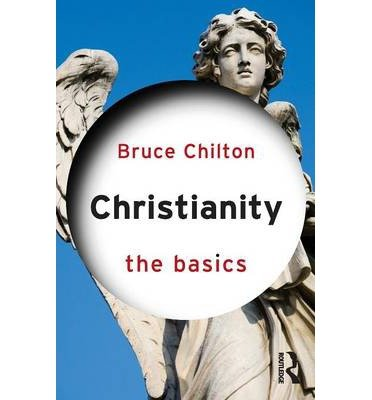 [(Christianity: The Basics)] [ By (author) Bruce Chilton ] [August, 2014]