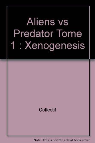 Aliens vs Predator Tome 1 : Xenogenesis