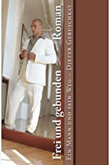 Frei und gebunden: Ein Mann und sein Weg - Roman: Volume 2 Copertina flessibile