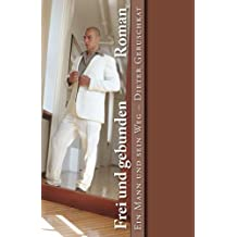Frei und gebunden: Ein Mann und sein Weg - Roman: Volume 2 (Wahre Kunst)
