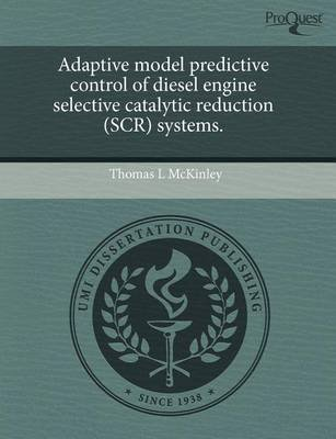 [Adaptive Model Predictive Control of Diesel Engine Selective Catalytic Reduction (Scr) Systems.] (By: Thomas L McKinley) [published: September, 2011]