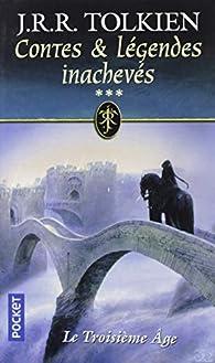 Contes et légendes inachevés, Tome 3 : Le Troisième Age par J.R.R. Tolkien