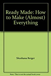 Ready Made: How to Make (Almost) Everything