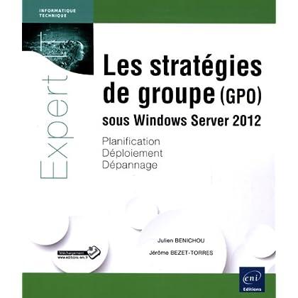 Les stratégies de groupe (GPO) sous Windows Server 2012 - Planification, déploiement, dépannage