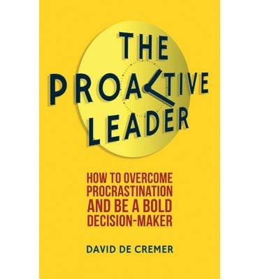 the-proactive-leader-how-to-overcome-procrastination-and-be-a-bold-decision-maker-by-author-david-de