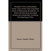 Studies in the Lankavatara sutra: One of the most important texts of Mahayana Buddhism, in which almost all its principal tenets are presented, including the teaching of Zen