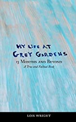 My Life at Grey Gardens: 13 Months and Beyond