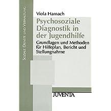 Psychosoziale Diagnostik in der Jugendhilfe: Grundlagen und Methoden für Hilfeplan, Bericht und Stellungnahme. (Soziale Dienste und Verwaltung)