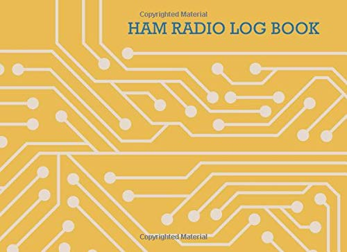 Ham radio log book: Notebook for amateur radio operators: Handy logging sheets to keep your notes organized in one place: Retro yellow circuitry design