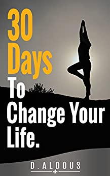 30 Days to Change Your Life: Mindfulness based self help book, transform your life to one of happiness by [aldous, debra]