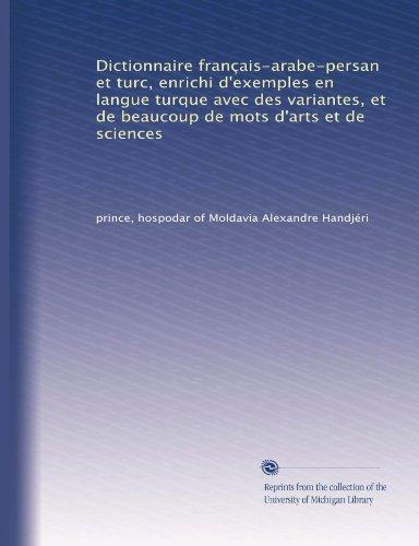 Dictionnaire français-arabe-persan et turc, enrichi d'exemples en langue turque avec des variantes, et de beaucoup de mots d'arts et de sciences (Volume 2)