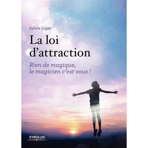 La loi d'attraction. Rien de magique, le magicien c'est vous ! Préface de Pascale de Gail Athis.