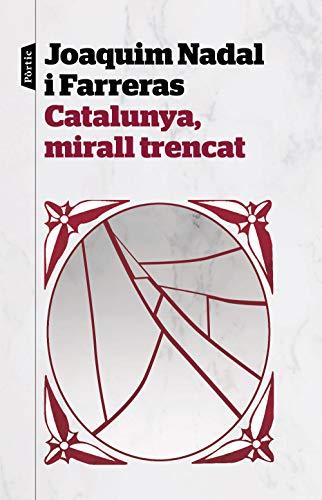 Catalunya, mirall trencat (Catalan Edition) por Joaquim Nadal Farreras