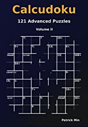 Calcudoku: 121 Advanced Puzzles: Volume 2 (Advanced Calcudoku Puzzles)