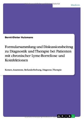 Formularsammlung und Diskussionsbeitrag zu Diagnostik und Therapie bei Patienten mit chronischer Lyme-Borreliose und Koinfektionen: Kosten, Anamnese, Befunderhebung, Diagnose, Therapie