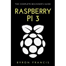 Raspberry Pi 3: The Complete Beginner's Guide