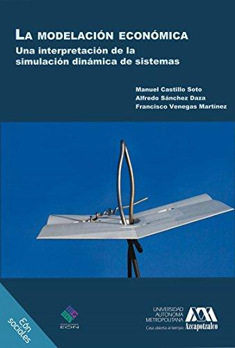 La modelación económica. Una interpretación de la simulación dinámica de sistemas por Manuel Castillo Soto