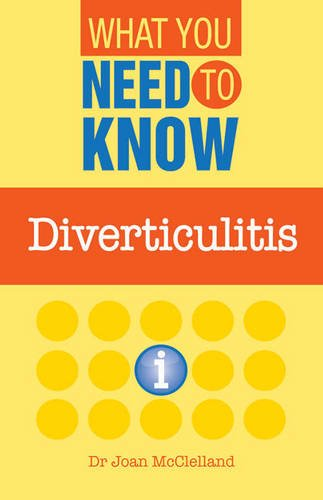 DIVERTICULITIS:WHAT YOU NEED (What You Need to Know)