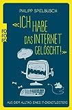 «Ich habe das Internet gelöscht!»: Aus dem Alltag eines IT-Dienstleisters - Philipp Spielbusch