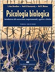 Psicologia biologica. Introduzione alle neurosceinze comportamentali, cognitive e cliniche