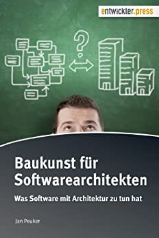 Baukunst für Softwarearchitekten. Was Software mit Architektur zu tun hat