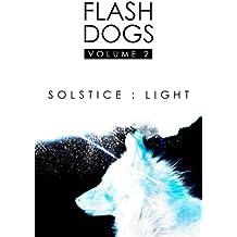 Flashdogs : Solstice : Light: Volume II: Volume 2